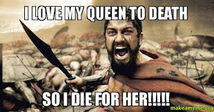 Queen Memes - i love my queen to death so i die for her make a meme