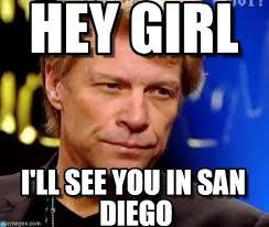 San Diego Meme - hey girl jon bon jovi 2 meme on memegen