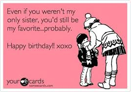 funny birthday cards for sister birthday card free funny birthday