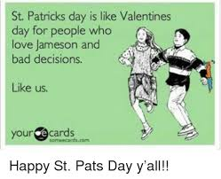 Your Ecards Memes - st patricks day is like valentines day for people who love jameson