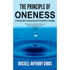 Your All Encompassing Guide To The Principle Of Oneness A Practical Guide To Experiencing The