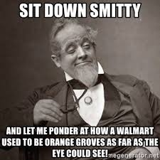Ponder Meme - sit down smitty and let me ponder at how a walmart used to be orange