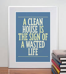 a clean house is the sign of a wasted life funny quote