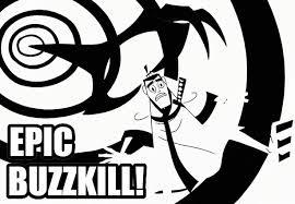 Buzzkill Meme - epic buzzkill samurai jack know your meme