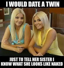 Meme Date - i would date a twin meme