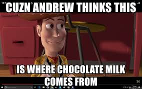 Chocolate Milk Meme - cuzn andrew thinks this is where chocolate milk comes from creep