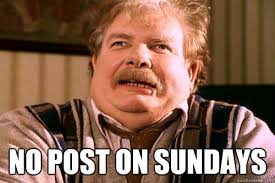 Post Meme - no post on sundays no post on sundays quickmeme