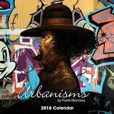 urbanisms art of frank morrison 2018 african american wall urbanisms the art of frank morrison 2018 african american calendar front