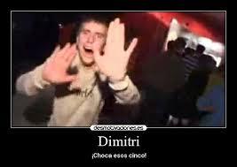 Dimitri Meme - im磧genes y carteles de dimitri pag 7 desmotivaciones