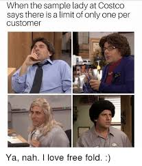 Costco Meme - when the sle lady at costco says there is a limit of only one per