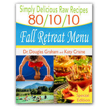 recipes home of the 80 10 10 diet by dr douglas graham low fat