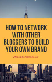 how to network with other bloggers to build your own brand a