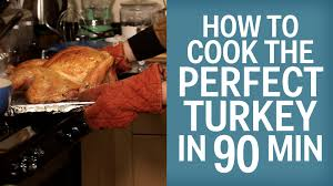 cook perfect turkey thanksgiving how to cook the perfect turkey in 90 minutes flat youtube