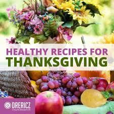 healthy thanksgiving recipes from our family to yours drericz