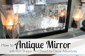 how to antique mirror using paint stripper and bleach decor