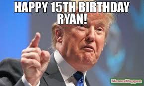 Ryan Memes - happy 15th birthday ryan meme donald trump 54309 memeshappen