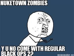 Black Ops 2 Memes - meme maker nuketown zombies y u no come with regular black ops 2