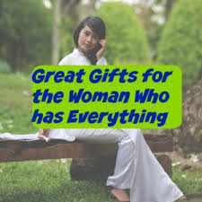 great gifts for women great gifts for women who have everything they need