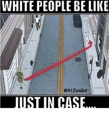 White People Be Like Memes - 25 best memes about white people vs black people white people