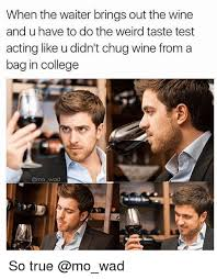 College Test Meme - when the waiter brings out the wine and u have to do the weird