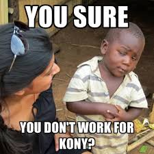Kony Meme - you sure you don t work for kony create meme