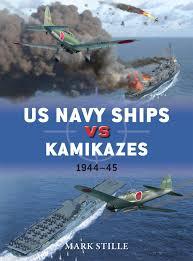 us navy ships vs kamikazes 1944 45 duel mark stille jim