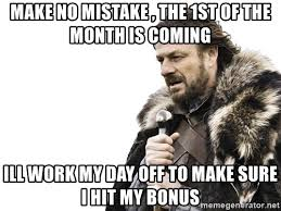 1st Of The Month Meme - make no mistake the 1st of the month is coming ill work my day