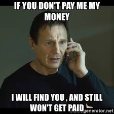 Pay Me My Money Meme - if you don t pay me my money i will find you and still won t get