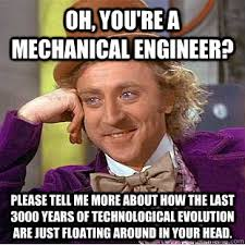 Mechanical Engineer Meme - oh you re a mechanical engineer please tell me more about how