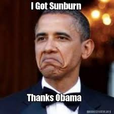 Thanks Obama Meme - meme creator i got sunburn thanks obama meme generator at