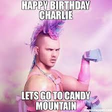 Charlie Meme - happy birthday charlie lets go to candy mountain meme unicorn