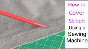 how to cover stitch using a sewing machine youtube
