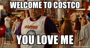 Costco Meme - welcome to costco you love me costco guy meme generator