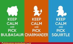 Keep Calm And Memes - keep calm and pick a starter pokémemes pokémon pokémon go