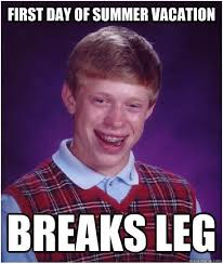 Auto Meme Generator - first day of summer vacation breaks leg bad luck brian