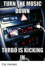 Turbo Car Memes - turn the music down fm turbo is kicking car memes cars meme on