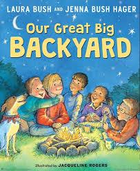 God S Big Backyard Our Great Big Backyard Laura Bush Jenna Bush Hager Hardcover