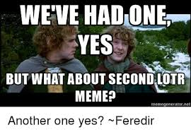 wevehadonet yes but what about second lotr meme memegeneratornet