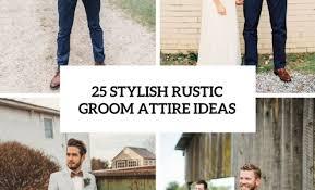 wedding groom attire ideas 25 stylish rustic wedding groom attire ideas wedding