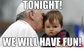 Have Fun Meme - tonight we will have fun fun meme on me me