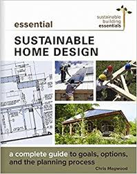 sustainable home design essential sustainable home design a complete guide to goals