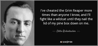 eddie rickenbacker quote i ve cheated the grim reaper more times