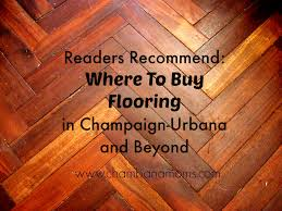 readers recommend where to buy flooring in chaign urbana and