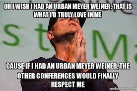 Meme Urban - oh i wish i had an urban meyer weiner that is what i d truly love