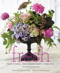 fresh flowers fresh by sybil sylvester lifestyle design books