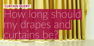 how long should curtains be curtain query how long should my drapes and curtains be