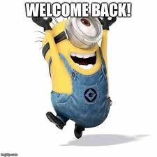 Welcome Back Meme - minions imgflip