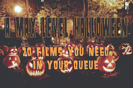 a max level halloween 20 horror films you need in your queue