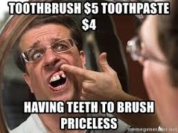 Toothpaste Meme - toothbrush 5 toothpaste 4 having teeth to brush priceless