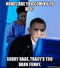 Internet Husband Meme - honey are you coming to bed sorry babe tracy s too darn funny